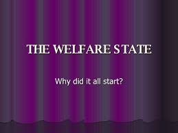 the welfare state the welfare state why did it all start