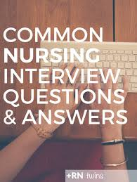 nurse unit manager interview questions common nursing interview questions and answers face school and