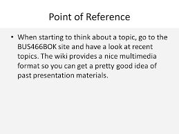week agenda course outline course overview lecture topic the point of reference when starting to think about a topic go to the bus466bok site