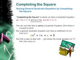 completing the square solving general quadratic equations by completing the square completing the square is