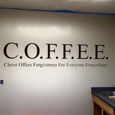 Quotes Of Christianity Best of Coffee Christ Offers Forgiveness For Everyone Everywhere