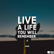 Live A Life You Will Remember Gute Bilder