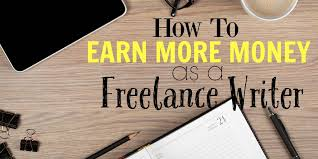 how to earn more as a lance writer how to earn more as a lance writer