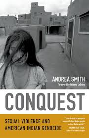 Conquest: Sexual Violence and American Indian Genocide: Smith, Andrea:  9780822360384: Amazon.com: Books