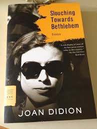 slouching towards bethlehem by joan didion jacquiwine s journal the book comprises three sections life styles in the golden land personals and seven places of the mind one element that runs through several of the