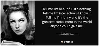 Tell Me I M Beautiful Quotes Best of Julie Newmar Quote Tell Me I'm Beautiful It's Nothing Tell Me I'm