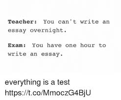 teacher you can t write an essay overnight exam you have one hour teacher test and one teacher you can t write an essay