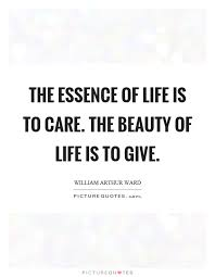 Essence Of Beauty Quotes Best of The Essence Of Life Is To Care The Beauty Of Life Is To Give