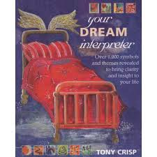 Your Dream Interpreter Over 1 200 Symbols And Themes Revealed To Bring Clarity And Insight To Your Life Tony Crisp