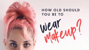 how old should you be to wear makeup