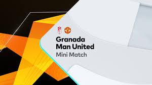 Mini Match: Granada v Manchester United
