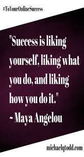 Liking Yourself Quotes Best Of Success Is Liking Yourself Maya Angelou Along With Cats Funny