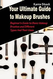your ultimate guide to makeup brushes beginner s guide to basic makeup brushes and diffe types
