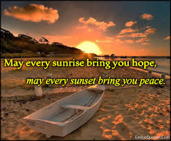 Quotes About Sunrise Awesome May Every Sunrise Bring You Hope May Every Sunset Bring You Peace