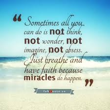 Have Faith Quotes Unique Have Faith In Miracles Because Lets Face It Were Are Surrounded By
