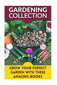 gardening collection grow your perfect