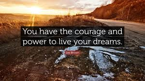 "Les Brown Live Your Dreams Quotes Best Of Les Brown Quote ""You Have The Courage And Power To Live Your Dreams"