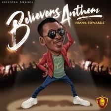 Just Be You Anthem Lights Free Mp3 Download Download Mp3 Frank Edwards Believers Anthem Hiphop247 Org