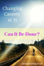 best ideas about career change at young changing careers at 35 can it be done after changing careers a few times