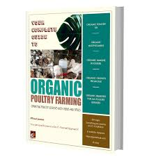 Your Complete Guide To Organic Poultry Farming 48 Pages
