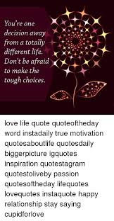 Tough Love Quotes Impressive You're One Decision Away From A Totally Different Life R XS X Don't