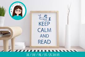 Funny Quotes About Reading Keep Calm And Read Svg Dxf Funny Quote Read Svg Reading Quote Keep Calm Shirt Keep Calm Svg Keep Calm Quote Keep Calm Cutting Files