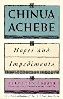 hopes and impediments selected essays by chinua achebe hopes impediments selected essays