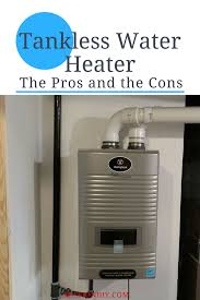 the pros and cons of installing a tankless hot water heater