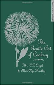 The Gentle Art of Cookery: With 750 Recipes. by Mrs. C.F. Leyel ...