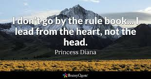 Princess Diana Quotes Cool I Don't Go By The Rule Book I Lead From The Heart Not The Head