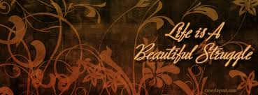 Beautiful Cover Pics With Quotes Best of Life Is A Beautiful Struggle Facebook Cover Life Is A Beautiful