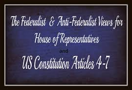 us constitution and the federalist and anti federalist views for  us constitution articles 4 7