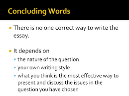 part the essay structure ppt  concluding words there is no one correct way to write the essay
