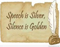 speech is silver but silence is gold essay  speech is silver but silence is gold essay