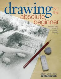 amazon drawing for the absolute beginner a clear easy guide to successful drawing art for the absolute beginner 0035313334658 mark willenbrink