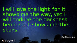 Og Mandino Quotes Enchanting Og Mandino Quote I Will Love The Light For It Shows Me The