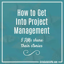 How To Get Into Management How To Get Into Project Management 5 Pms Share Their