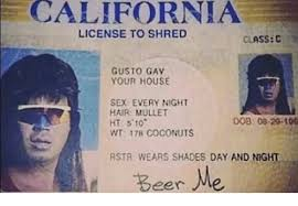 Beer S Coconuts Gusto House To 17b Your On Me License Shred Rstr Night Sex Meme E And 10 Day California Classc Wt Gav Shades 08-20-106 Wears Mullet Dob me Ht Hair Every