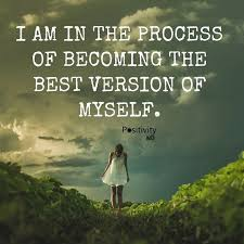 Affirmation Quotes Awesome I Am In The Process Of Becoming The Best Version Of Myself