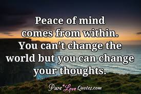 Peace Of Mind Comes From Within You Can't Change The World But You Classy Peace Of Mind Quotes