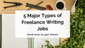 major types of lance writing jobs and how to get them  5 major types of lance writing jobs
