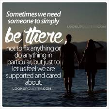 Sometimes Quotes Custom Sometimes We Need Someone To Simply Be There Not To Fix Anything Or