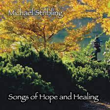 Kraftvolle, meditative und herzöffnende lieder. Michael Stribling Songs Of Hope And Healing Amazon Com Music