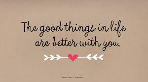 love es the good things in life are better with you