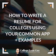 App Resume How To Write A Resume For Colleges Using Your Common App