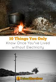 best life out electricity ideas house  10 things you only know once you ve lived out electricity for most people