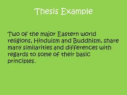and compare and contrast compare and contrast the basic principles  6 thesis example two of the major eastern world religions hinduism and buddhism share many similarities and differences regards to some of their