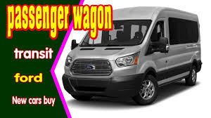 2018 ford passenger van.  van 2018 ford transit passenger wagon  xlt  new cars buy to van