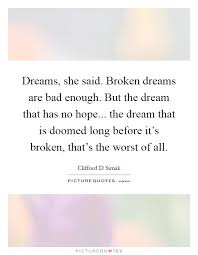 Quotes On Broken Dreams Best Of Dreams She Said Broken Dreams Are Bad Enough But The Dream