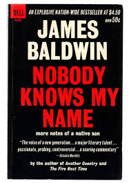 nobody knows my more notes of a native son james baldwin nobody knows my more notes of a native son